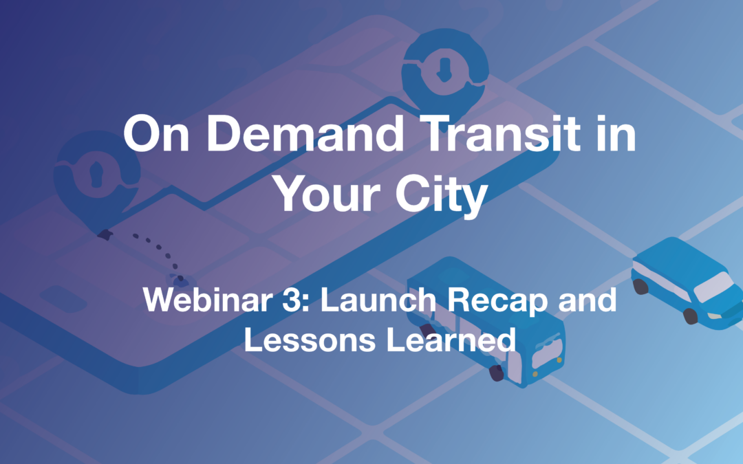 On Demand Transit in Your City: Launch Recap and Lessons Learned